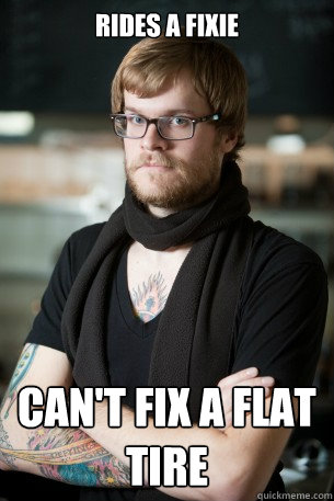 RIDES A FIXIE can't fix a flat tire - RIDES A FIXIE can't fix a flat tire  Hipster Barista
