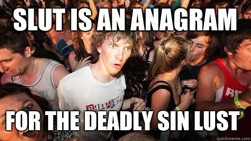 Slut is an anagram For the deadly sin lust  - Slut is an anagram For the deadly sin lust   Sudden Clarity Clarence