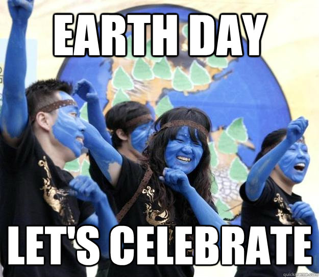 Funny Earth Day Meme : Earth day celebrate memes quickmeme