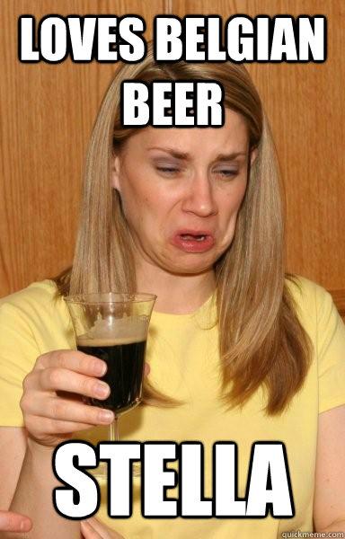 Loves belgian beer Stella