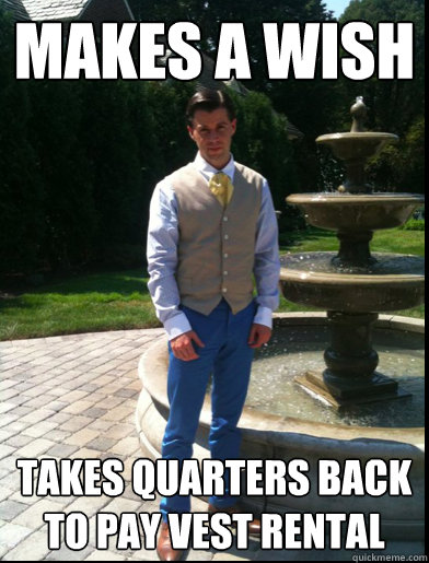 Makes a wish Takes quarters back to pay vest rental