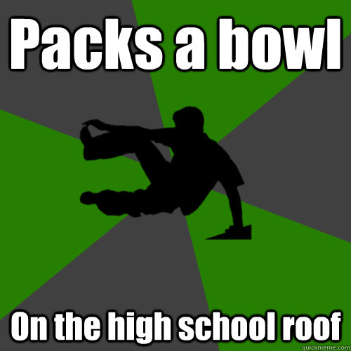 Packs a bowl On the high school roof