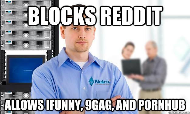 Blocks reddit Allows iFunny, 9gag, and pornhub