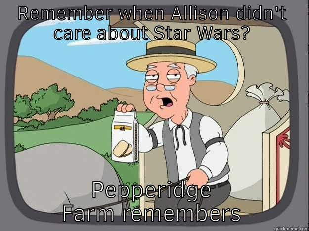 REMEMBER WHEN ALLISON DIDN'T CARE ABOUT STAR WARS? PEPPERIDGE FARM REMEMBERS Pepperidge Farm Remembers