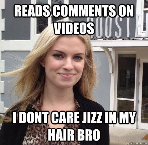Reads comments on videos I dont care jizz in my hair bro - Reads comments on videos I dont care jizz in my hair bro  Good Girl Barbara