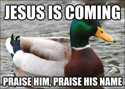 Jesus is coming Praise him, Praise his name - Jesus is coming Praise him, Praise his name  Actual Advice Mallard