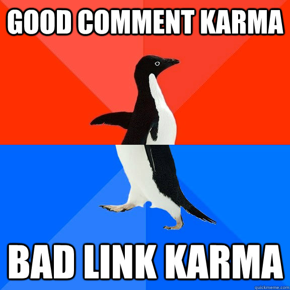 good comment karma bad link karma - good comment karma bad link karma  Socially Awesome Awkward Penguin