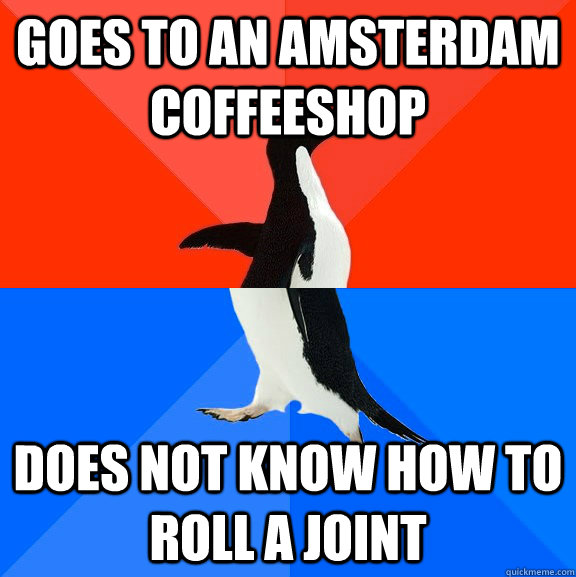 Goes to an Amsterdam Coffeeshop Does not know how to roll a joint - Goes to an Amsterdam Coffeeshop Does not know how to roll a joint  Socially Awesome Awkward Penguin