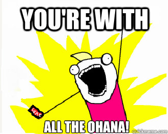 You're with all the ohana!