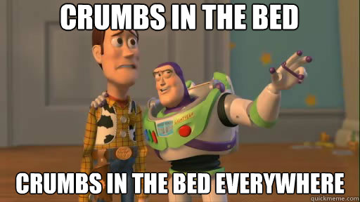 Crumbs in the bed Crumbs in the bed everywhere - Crumbs in the bed Crumbs in the bed everywhere  Everywhere