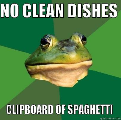 I'm hitting new lows  - NO CLEAN DISHES  CLIPBOARD OF SPAGHETTI Foul Bachelor Frog