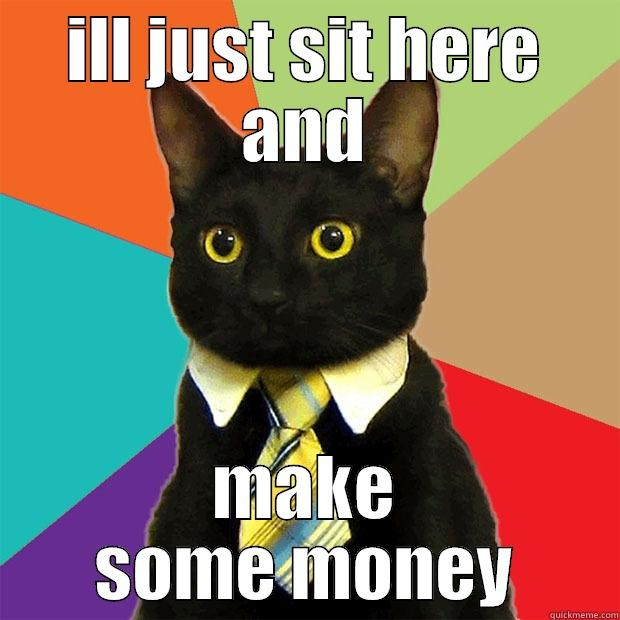 ILL JUST SIT HERE AND MAKE SOME MONEY Business Cat