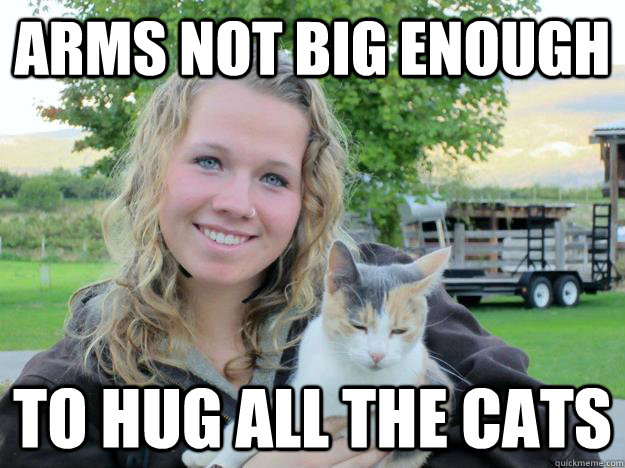 Arms not big enough to hug all the cats