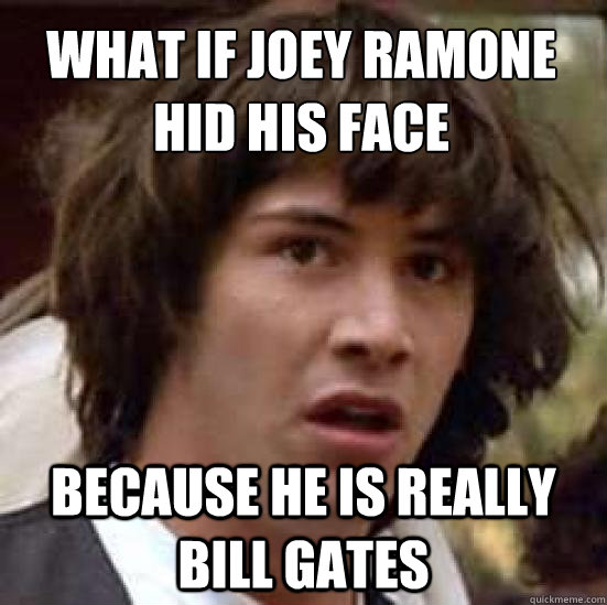 What if Joey Ramone hid his face   Because he is really Bill Gates - What if Joey Ramone hid his face   Because he is really Bill Gates  conspiracy keanu