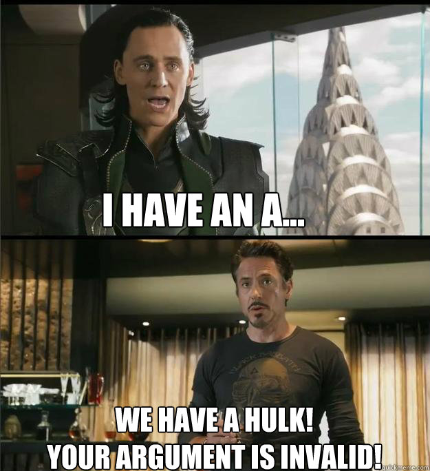 I have an a... We have a Hulk! Your argument is invalid!