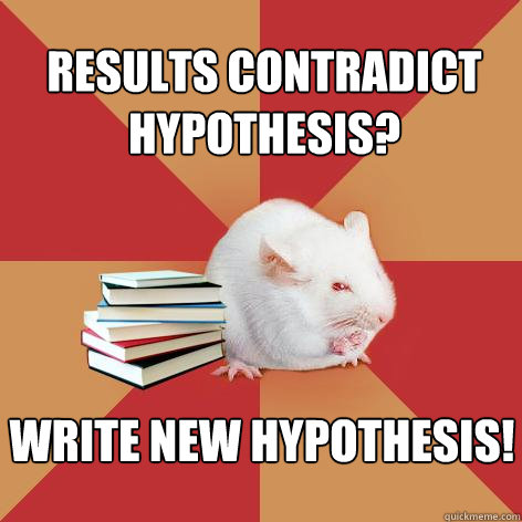 Results contradict hypothesis? Write new hypothesis! - Results contradict hypothesis? Write new hypothesis!  Science Major Mouse
