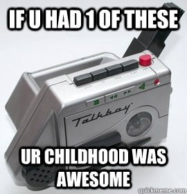 If u had 1 of these ur childhood was awesome