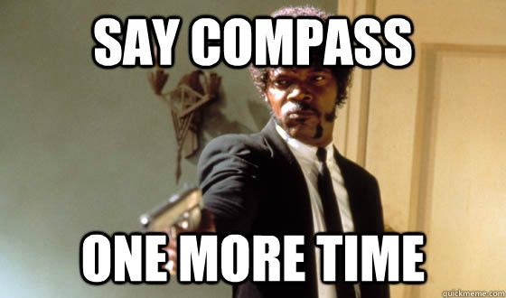 Say compass one more time