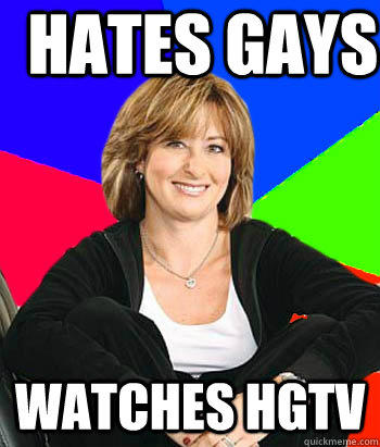 Hates gays watches hgtv - Hates gays watches hgtv  Sheltering Suburban Mom