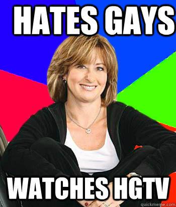 Hates gays watches hgtv - Hates gays watches hgtv  Sheltering Suburban Mom