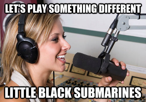 Let's play something different Little Black Submarines