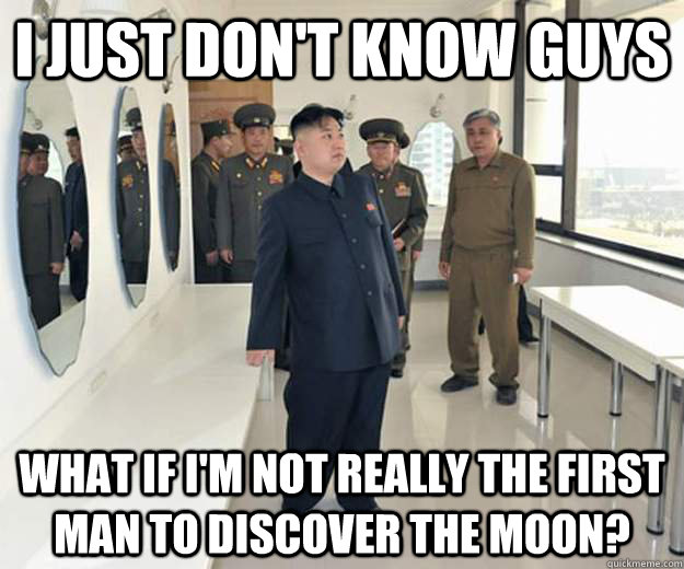 I just don't know guys what if i'm not really the first man to discover the moon? - I just don't know guys what if i'm not really the first man to discover the moon?  Misc