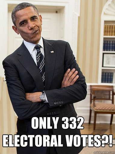Only 332  Electoral votes?!