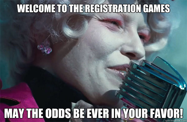 Welcome to the registration games May the odds be ever in your favor!  College Registration