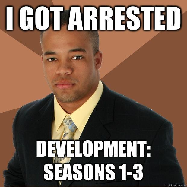 I got arrested Development: seasons 1-3  Successful Black Man