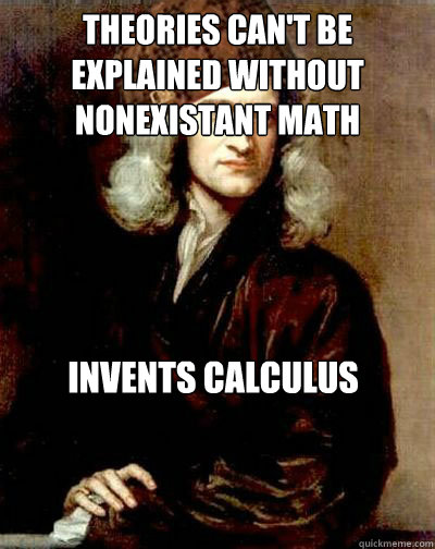 Theories can't be  explained without nonexistant math invents calculus
