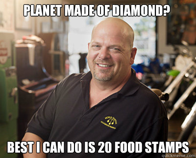 Planet made of diamond? Best I can do is 20 Food stamps   Pawn Stars