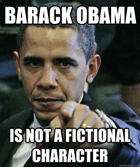 Barack Obama is not a fictional character - Barack Obama is not a fictional character  Pissed Off Obama
