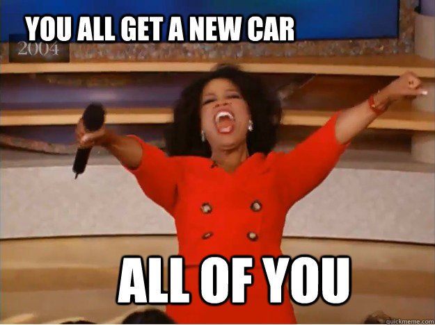 YOU ALL GET A NEW CAR  ALL OF YOU   - YOU ALL GET A NEW CAR  ALL OF YOU    oprah you get a car
