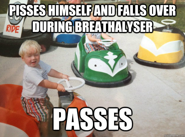 Pisses himself and falls over during breathalyser  PAsses - Pisses himself and falls over during breathalyser  PAsses  DUI Toddler