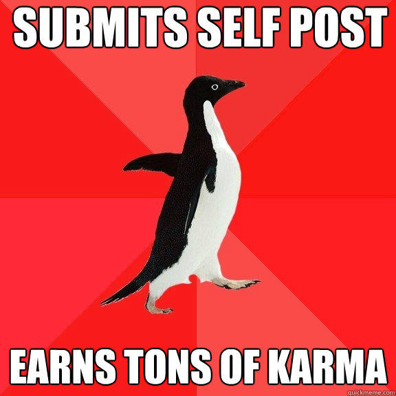 Submits self post Earns tons of karma - Submits self post Earns tons of karma  Socially Awesome Penguin