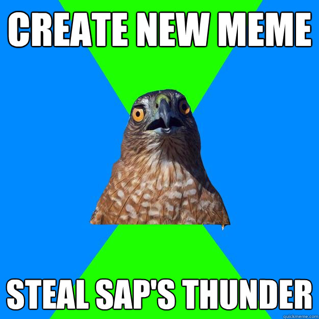 Create new meme Steal SAP's thunder - Create new meme Steal SAP's thunder  Hawkward