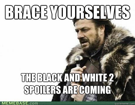 BRACE YOURSELVES the black and white 2 spoilers are coming