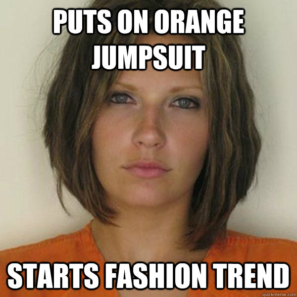 Puts on orange jumpsuit Starts fashion trend - Puts on orange jumpsuit Starts fashion trend  Attractive Convict