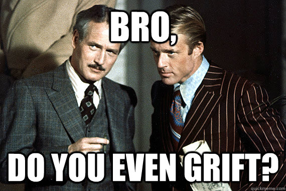 Bro, Do you even grift? - Bro, Do you even grift?  Bros in swindling.