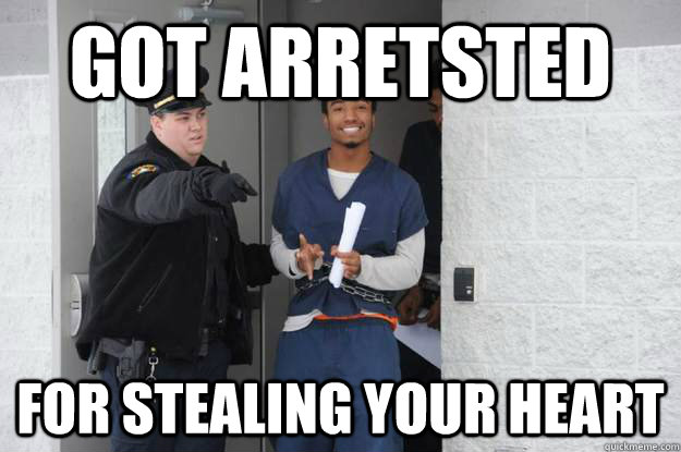 got arretsted for stealing your heart - got arretsted for stealing your heart  Ridiculously Photogenic Prisoner