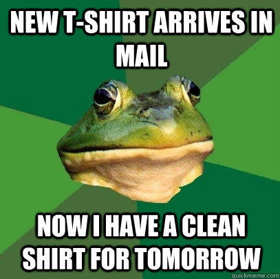 New t-shirt arrives in mail Now I have a clean shirt for tomorrow - New t-shirt arrives in mail Now I have a clean shirt for tomorrow  Foul Bachelor Frog
