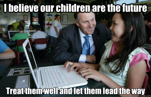 I believe our children are the future Treat them well and let them lead the way - I believe our children are the future Treat them well and let them lead the way  creepy john key