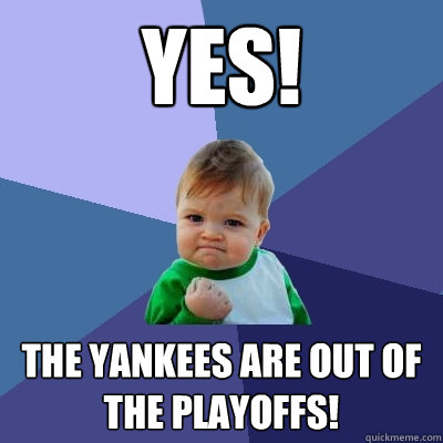 YES! the yankees are out of the playoffs! - YES! the yankees are out of the playoffs!  Success Kid
