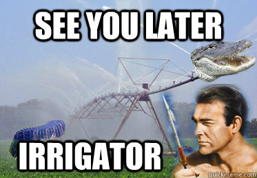 See You Later Irrigator Thunderball Quickmeme
