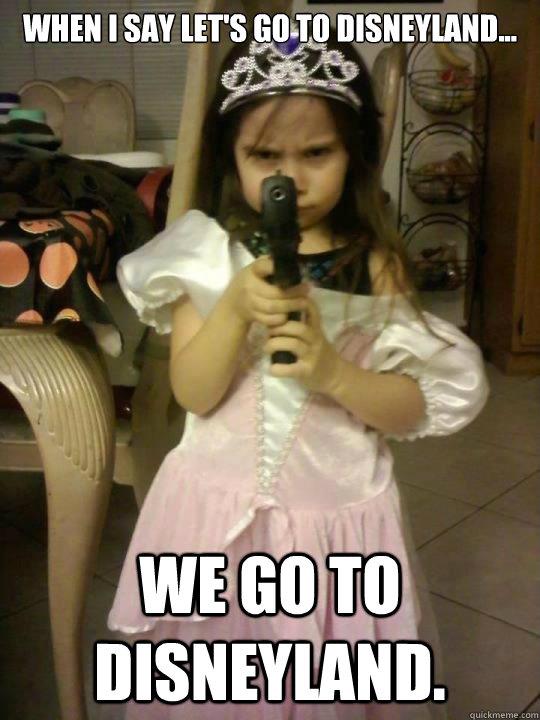 Funny Disneyland Meme : When i say let s go to disneyland we