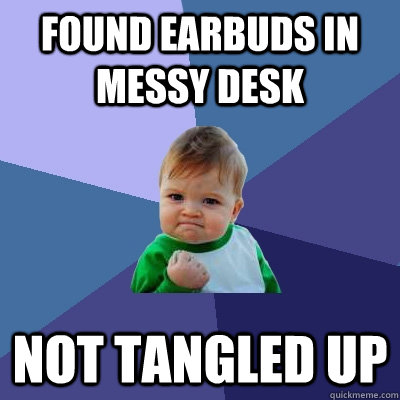 Found earbuds in messy desk not tangled up - Found earbuds in messy desk not tangled up  Success Kid