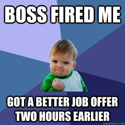 Boss fired me Got a better job offer two hours earlier - Boss fired me Got a better job offer two hours earlier  Success Kid