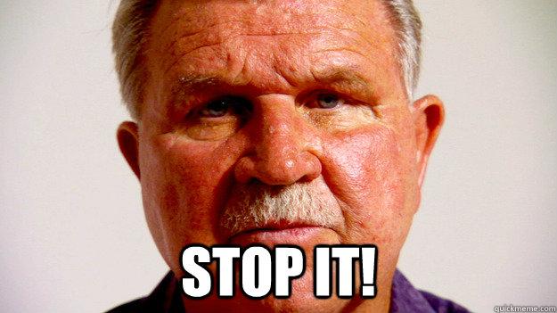 STOP IT! -  STOP IT!  Ditka Stop it 2