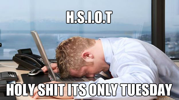 H.s.i.o.t    Holy Shit its only tuesday - H.s.i.o.t    Holy Shit its only tuesday  Misc