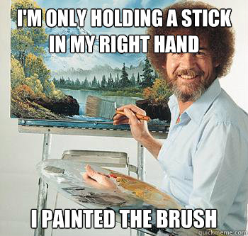 I'm only holding a stick in my right hand I painted the brush